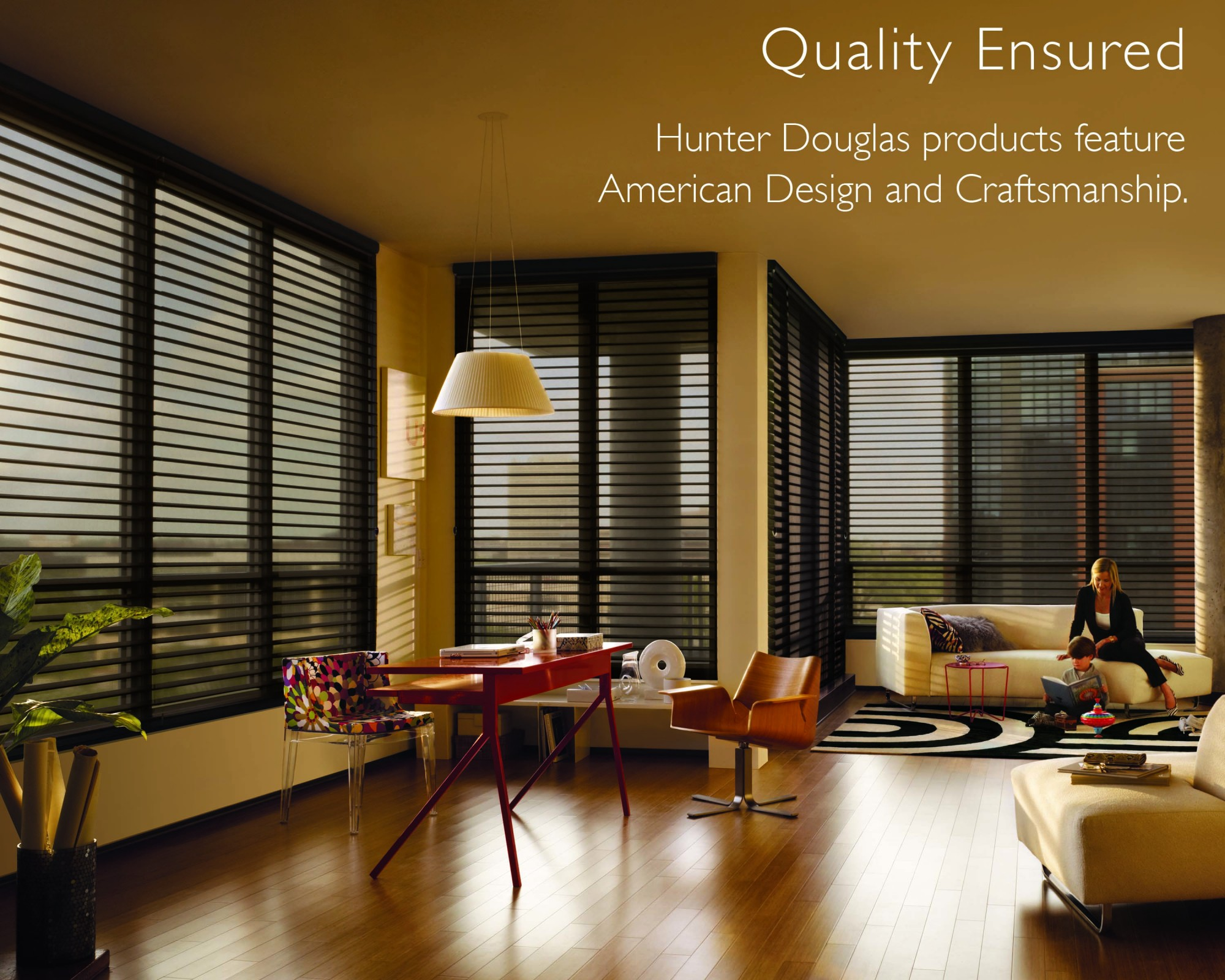 Quality Ensured - Hunter Douglas products feature American Design and Craftsmanship